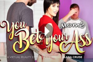 You Bet Your Mom's Ass - Alana Cruise VR Porn - Alana Cruise Virtual Reality Porn Alana Cruise Anal