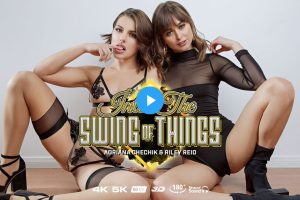 Into The Swing of Things - Adriana Chechik VR Porn - Adriana Chechik Virtual Reality Porn - Adriana Chechik Stockings - Riley Reid VR Porn - Riley Reid Virtual Reality Porn